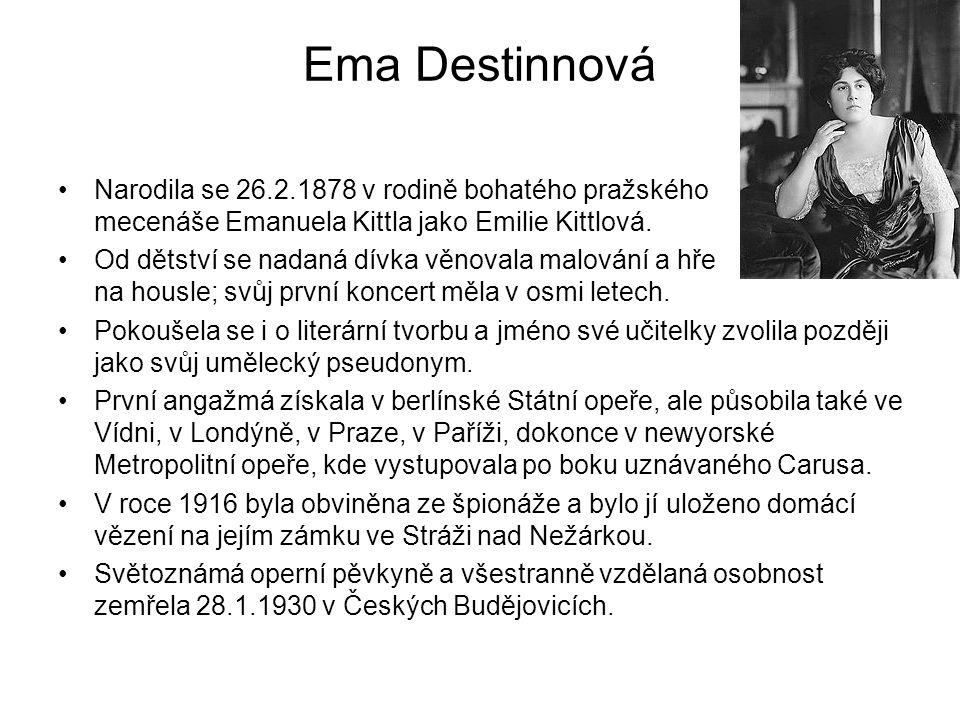 Ema Destinnová Narodila se 26.2.1878 v rodině bohatého pražského mecenáše Emanuela Kittla jako Emilie Kittlová.