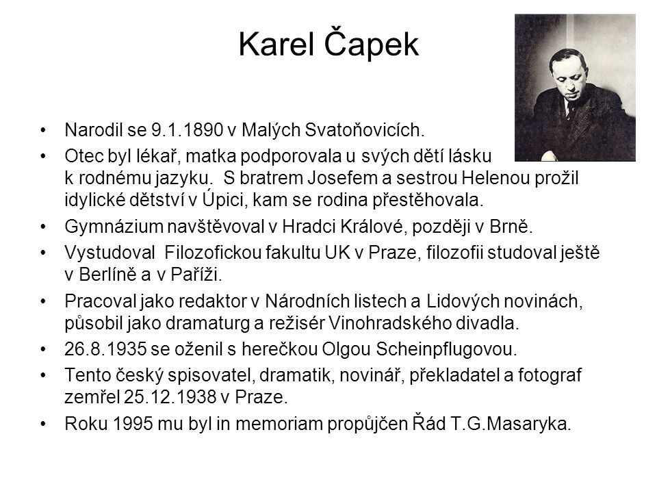 Karel Čapek Narodil se 9.1.1890 v Malých Svatoňovicích.