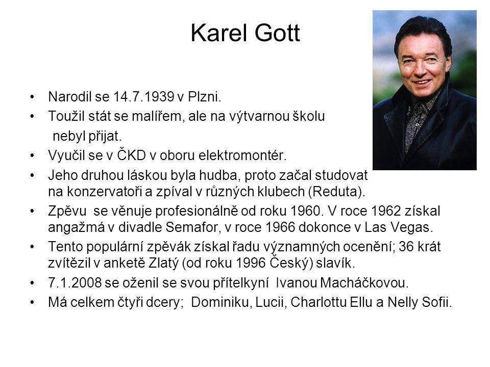 Karel Gott Narodil se 14.7.1939 v Plzni.