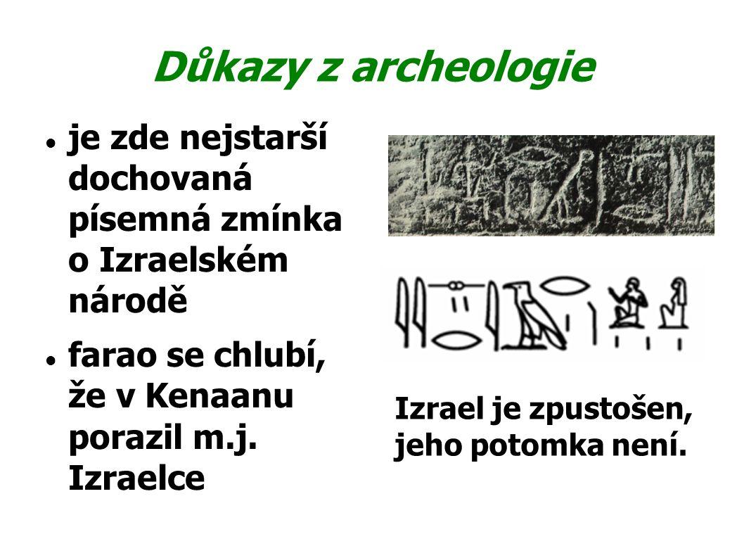 Důkazy z archeologie je zde nejstarší dochovaná písemná zmínka o Izraelském národě. farao se chlubí, že v Kenaanu porazil m.j. Izraelce.