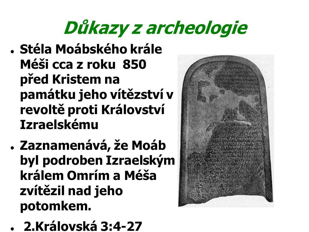Důkazy z archeologie Stéla Moábského krále Méši cca z roku 850 před Kristem na památku jeho vítězství v revoltě proti Království Izraelskému.
