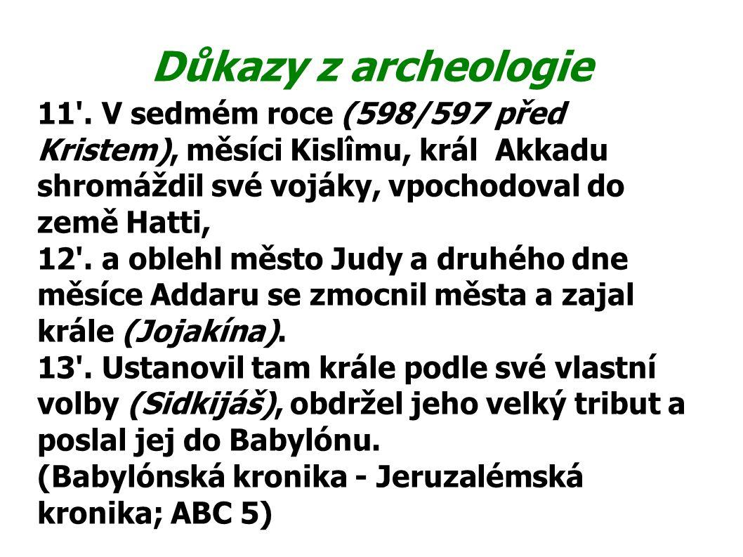 Důkazy z archeologie 11 . V sedmém roce (598/597 před Kristem), měsíci Kislîmu, král Akkadu shromáždil své vojáky, vpochodoval do země Hatti,