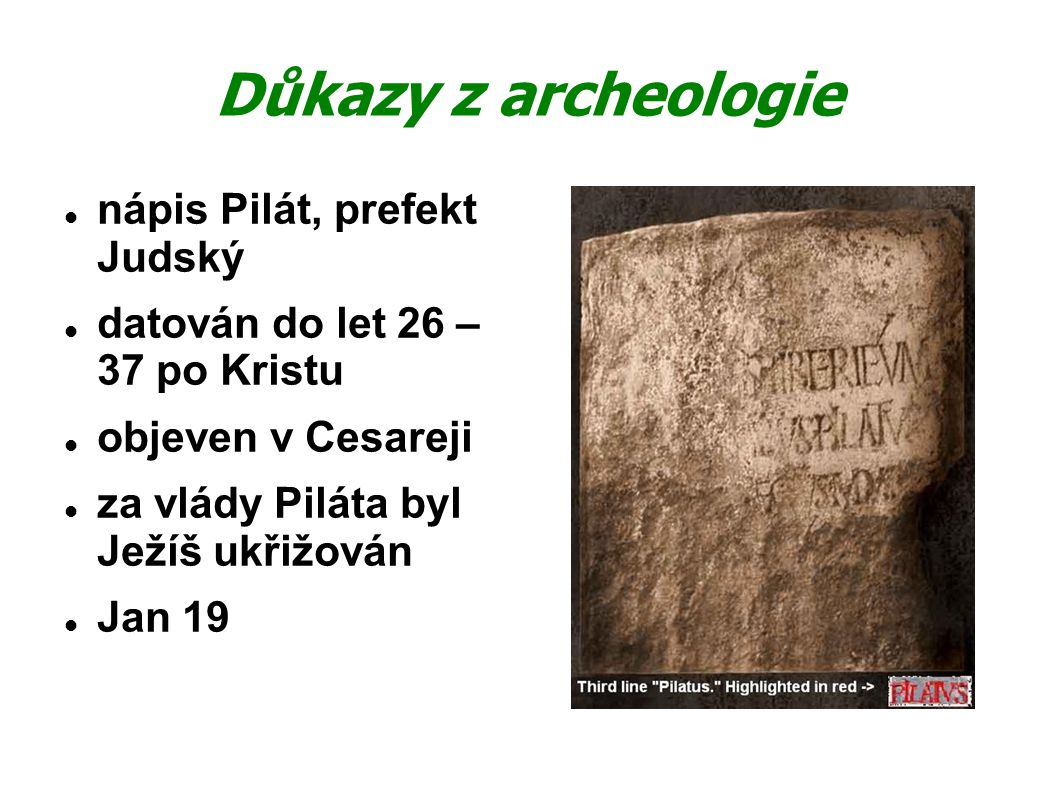Důkazy z archeologie nápis Pilát, prefekt Judský