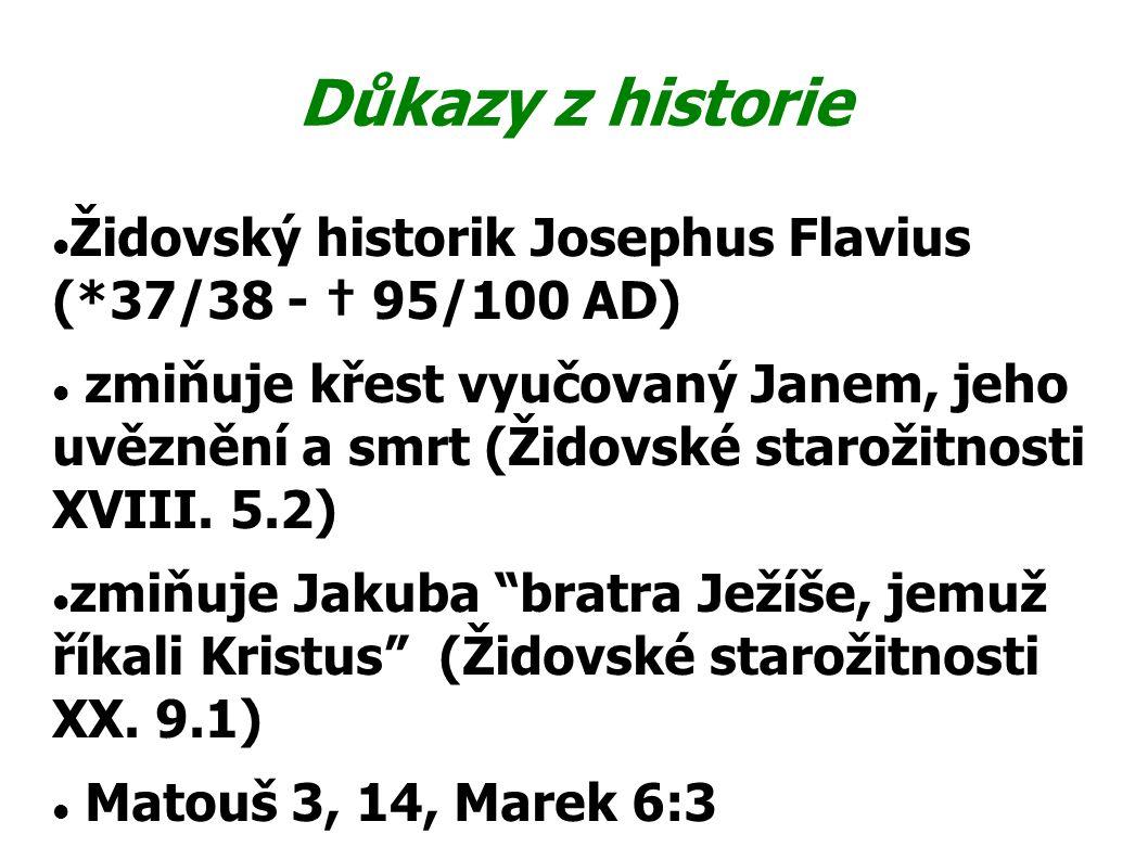Důkazy z historie Židovský historik Josephus Flavius (*37/38 - † 95/100 AD)