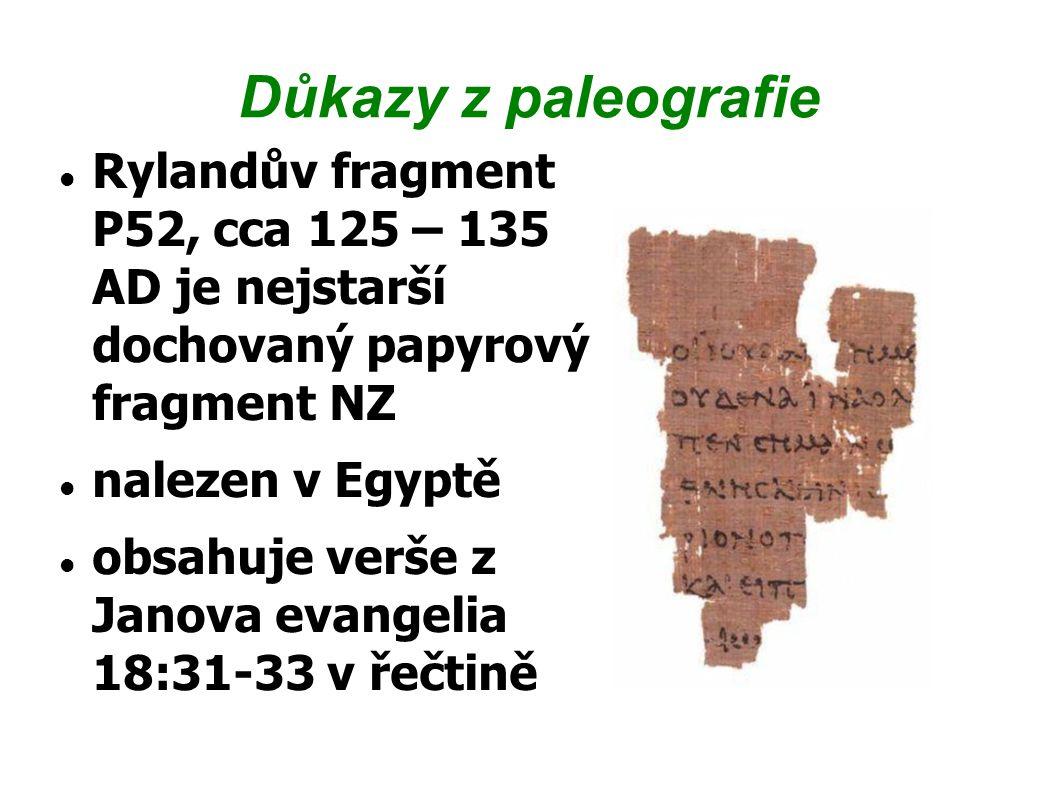Důkazy z paleografie Rylandův fragment P52, cca 125 – 135 AD je nejstarší dochovaný papyrový fragment NZ.
