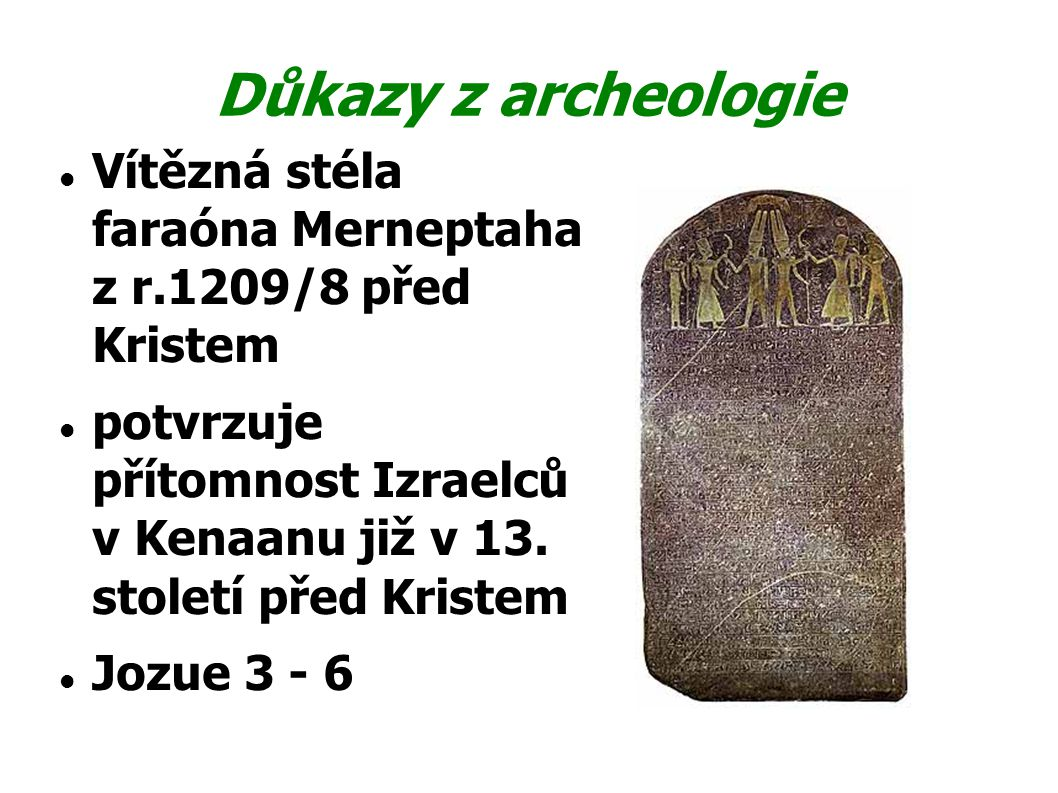Důkazy z archeologie Vítězná stéla faraóna Merneptaha z r.1209/8 před Kristem.