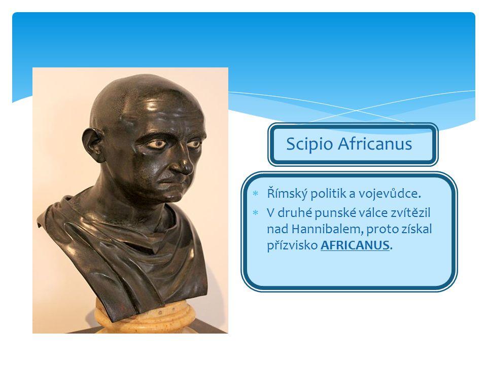 Scipio Africanus Římský politik a vojevůdce.