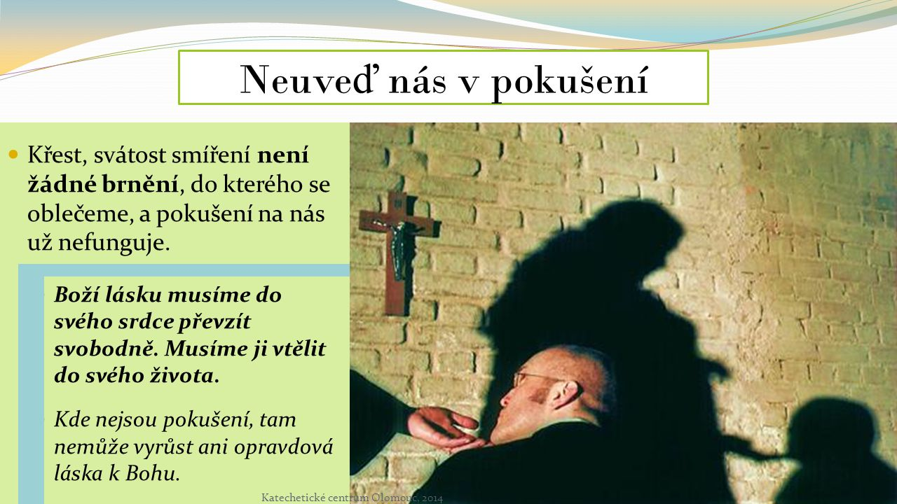 Neuveď nás v pokušení Křest, svátost smíření není žádné brnění, do kterého se oblečeme, a pokušení na nás už nefunguje.