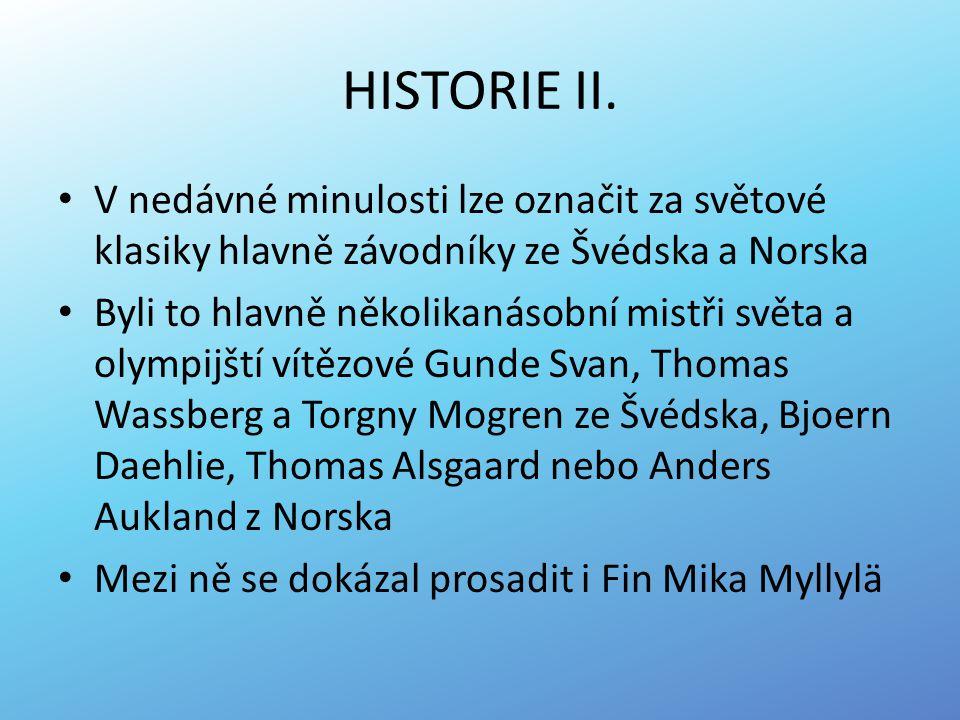 HISTORIE II. V nedávné minulosti lze označit za světové klasiky hlavně závodníky ze Švédska a Norska.