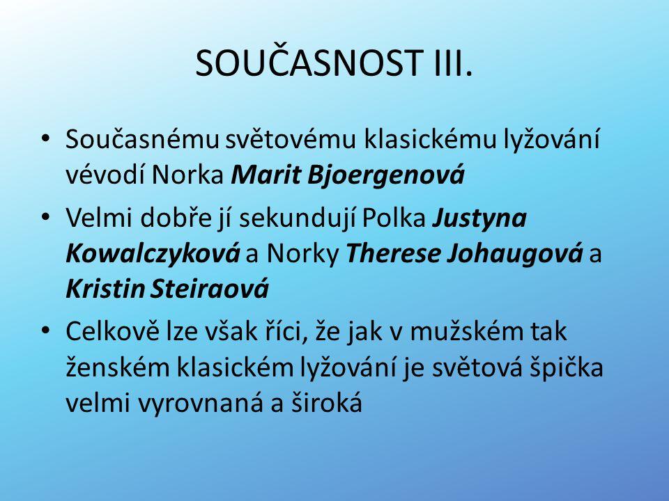 SOUČASNOST III. Současnému světovému klasickému lyžování vévodí Norka Marit Bjoergenová.