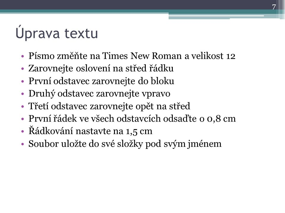 Úprava textu Písmo změňte na Times New Roman a velikost 12