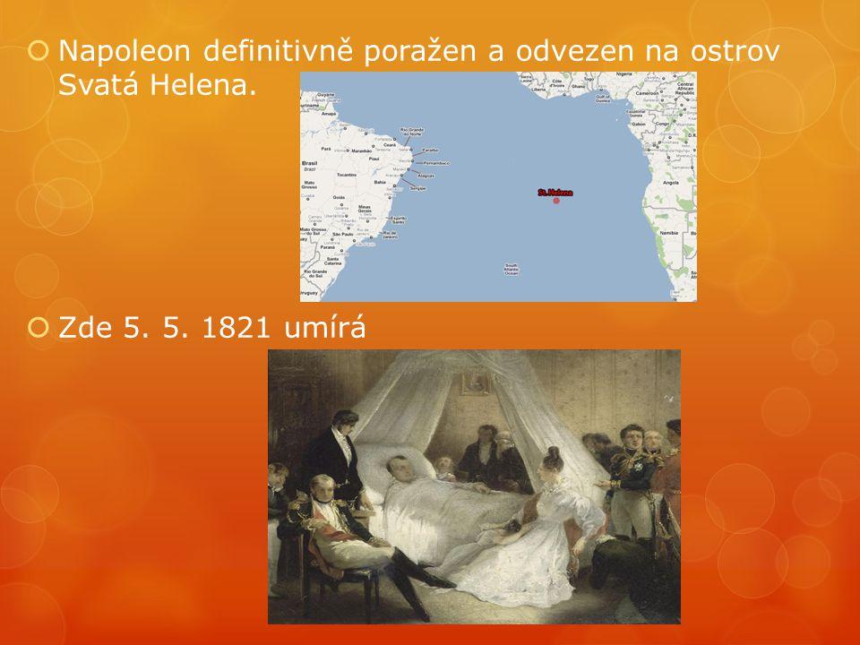 Napoleon definitivně poražen a odvezen na ostrov Svatá Helena.
