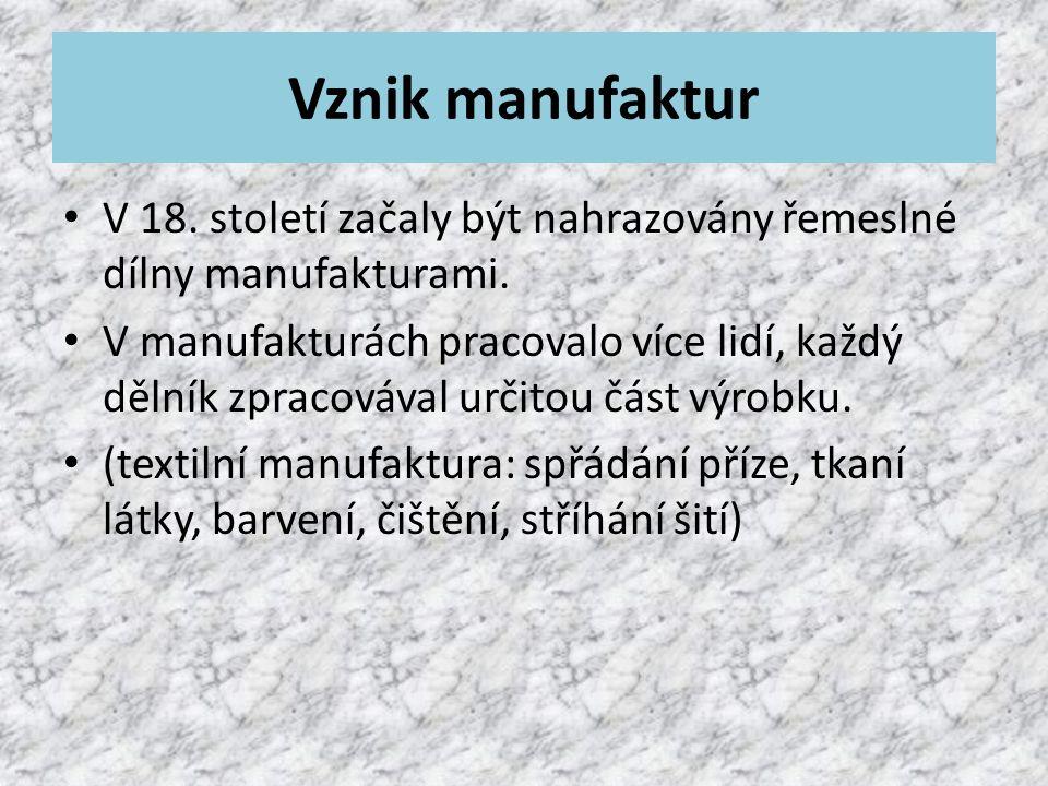Vznik manufaktur V 18. století začaly být nahrazovány řemeslné dílny manufakturami.