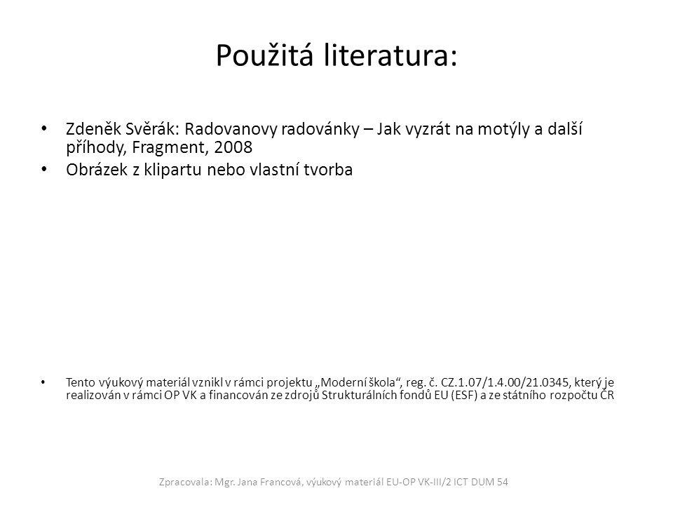 Použitá literatura: Zdeněk Svěrák: Radovanovy radovánky – Jak vyzrát na motýly a další příhody, Fragment, 2008.