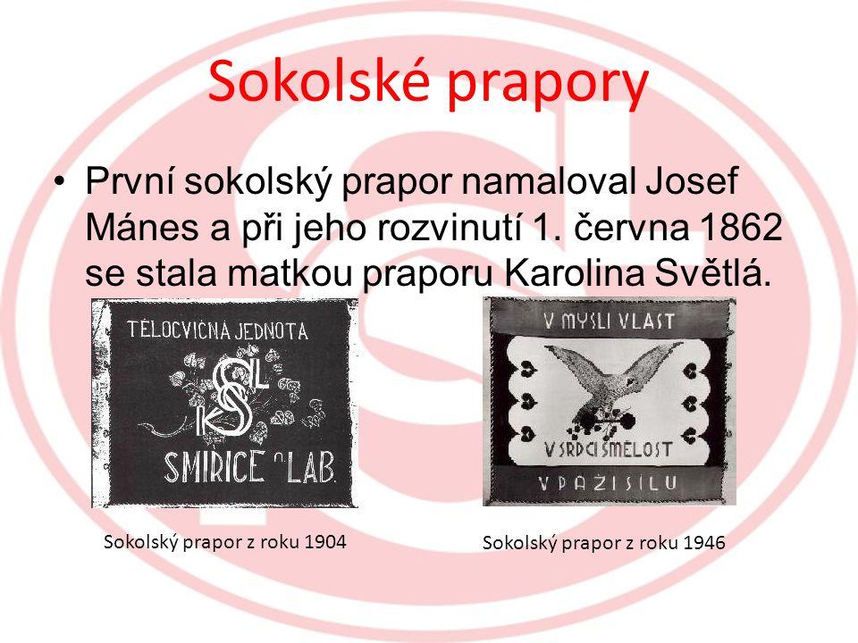 Sokolské prapory První sokolský prapor namaloval Josef Mánes a při jeho rozvinutí 1. června 1862 se stala matkou praporu Karolina Světlá.