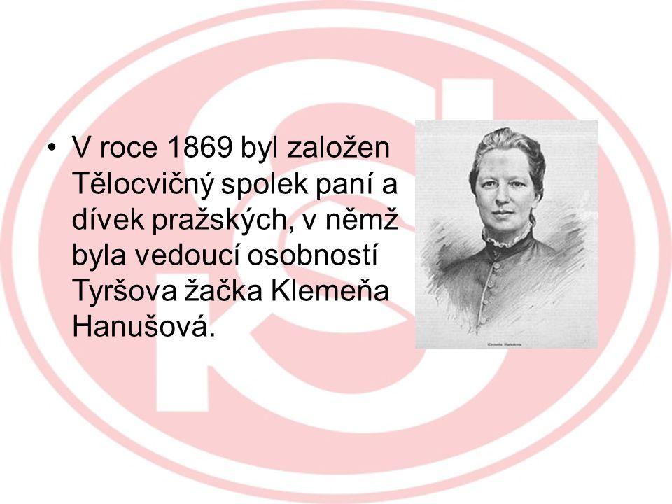 V roce 1869 byl založen Tělocvičný spolek paní a dívek pražských, v němž byla vedoucí osobností Tyršova žačka Klemeňa Hanušová.