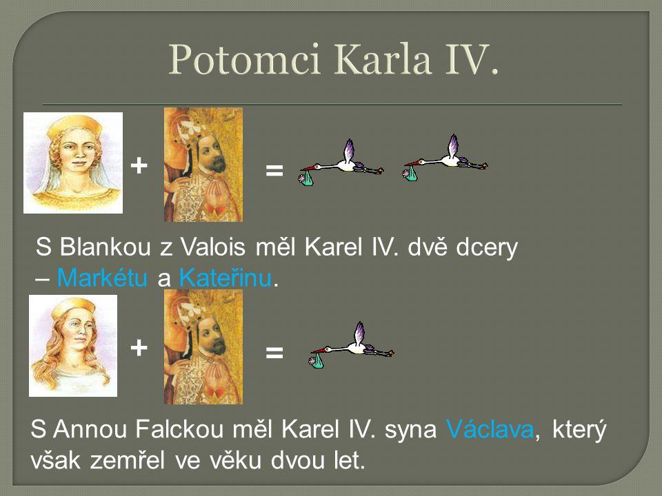 Potomci Karla IV. + = + = S Blankou z Valois měl Karel IV. dvě dcery