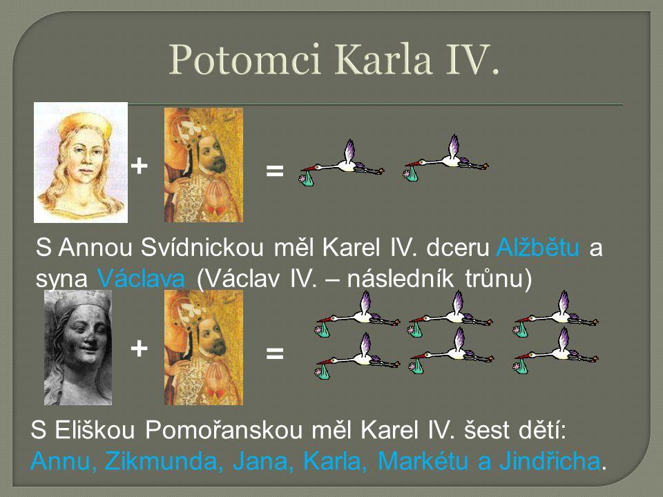 Potomci Karla IV. + = S Annou Svídnickou měl Karel IV. dceru Alžbětu a syna Václava (Václav IV. – následník trůnu)