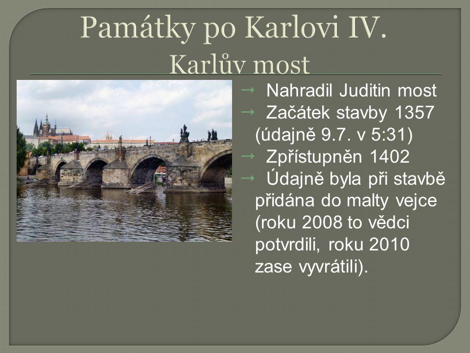 Památky po Karlovi IV. Karlův most Nahradil Juditin most