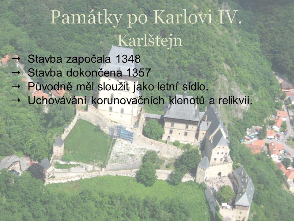 Památky po Karlovi IV. Karlštejn Stavba započala 1348
