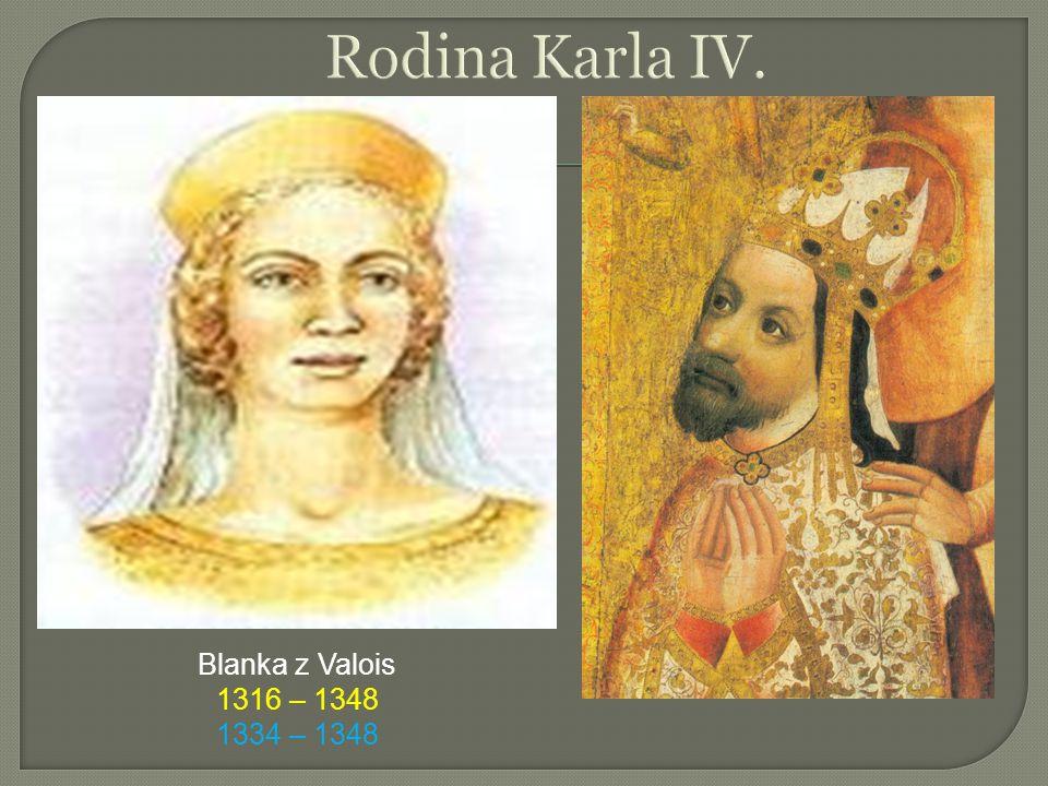 Rodina Karla IV. Blanka z Valois 1316 – 1348 1334 – 1348