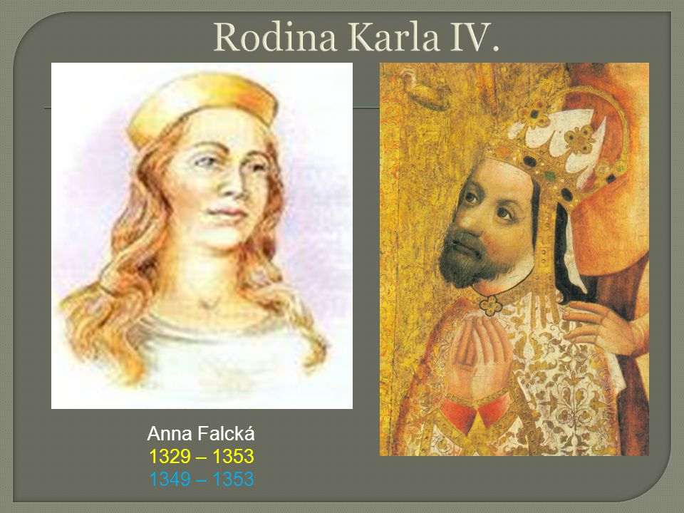 Rodina Karla IV. Anna Falcká 1329 – 1353 1349 – 1353