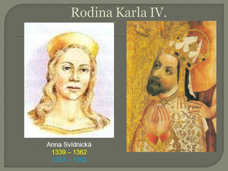 Rodina Karla IV. Anna Svídnická 1339 – 1362 1353 – 1362