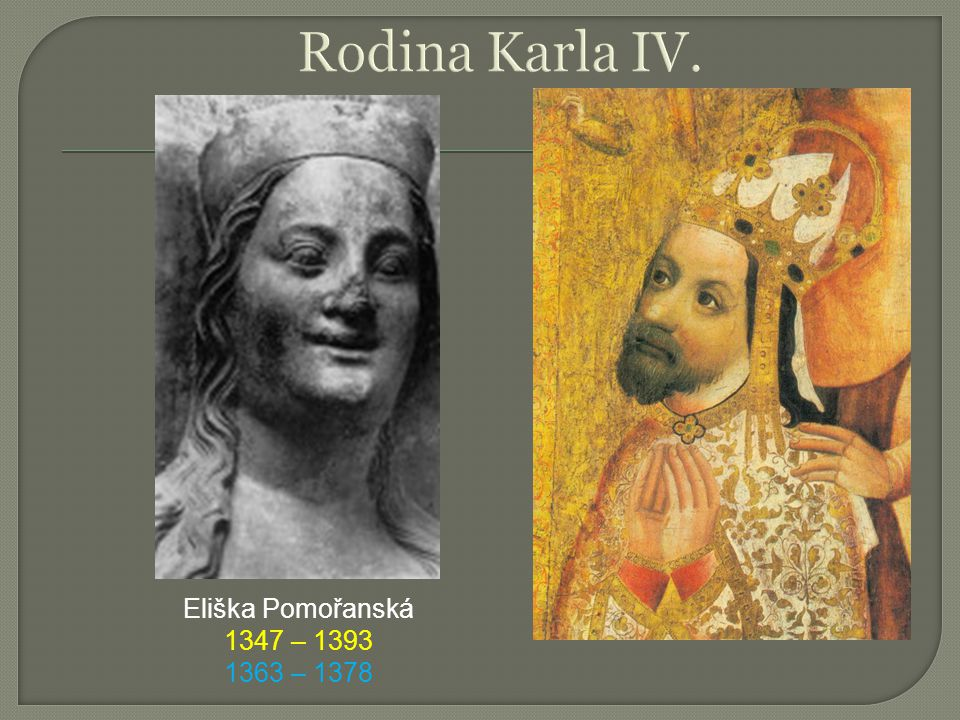 Rodina Karla IV. Eliška Pomořanská 1347 – 1393 1363 – 1378