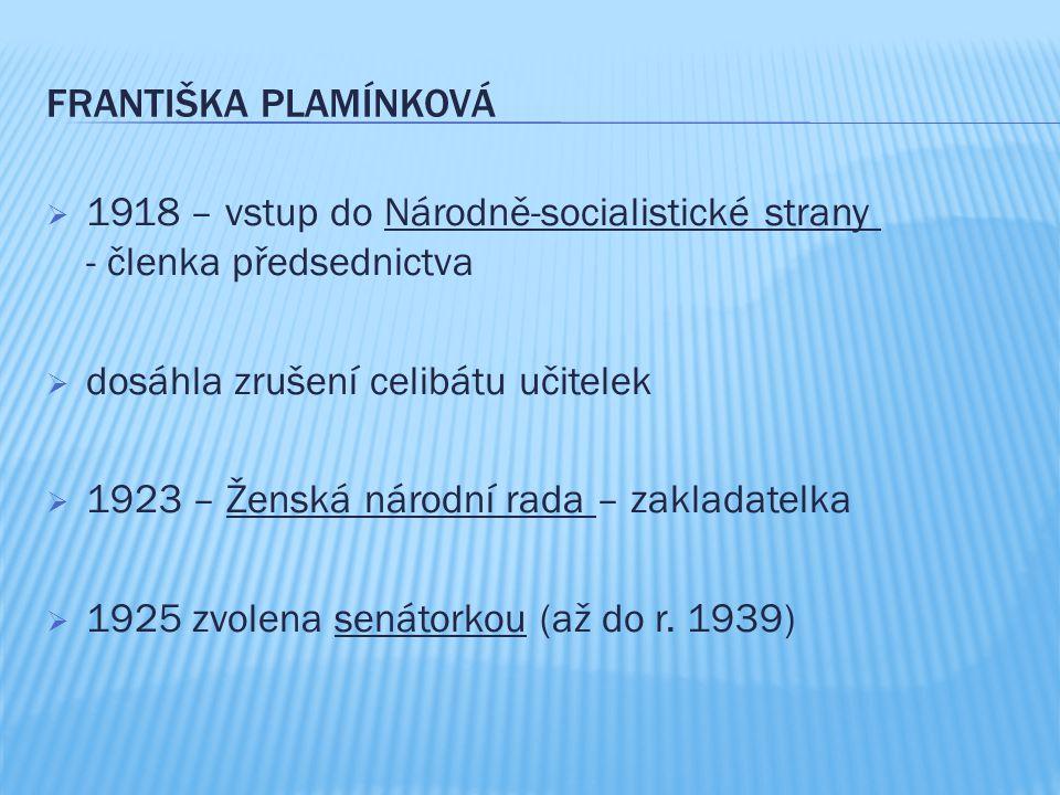 Františka Plamínková 1918 – vstup do Národně-socialistické strany - členka předsednictva. dosáhla zrušení celibátu učitelek.