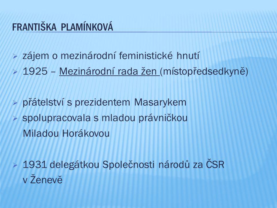 Františka Plamínková zájem o mezinárodní feministické hnutí. 1925 – Mezinárodní rada žen (místopředsedkyně)