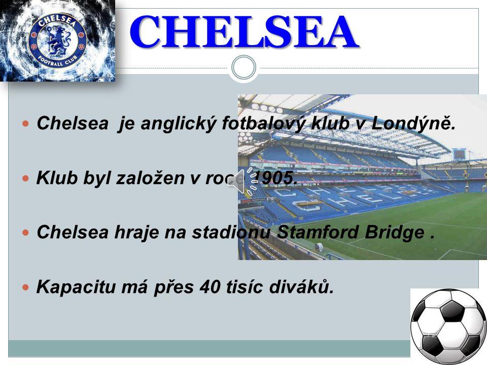 CHELSEA Chelsea je anglický fotbalový klub v Londýně.