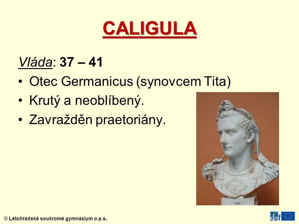 CALIGULA Vláda: 37 – 41 Otec Germanicus (synovcem Tita)