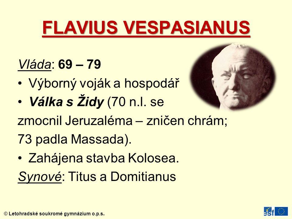 FLAVIUS VESPASIANUS Vláda: 69 – 79 Výborný voják a hospodář