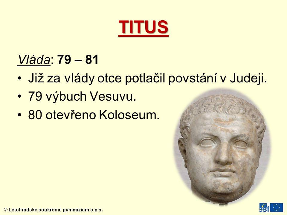 TITUS Vláda: 79 – 81 Již za vlády otce potlačil povstání v Judeji.