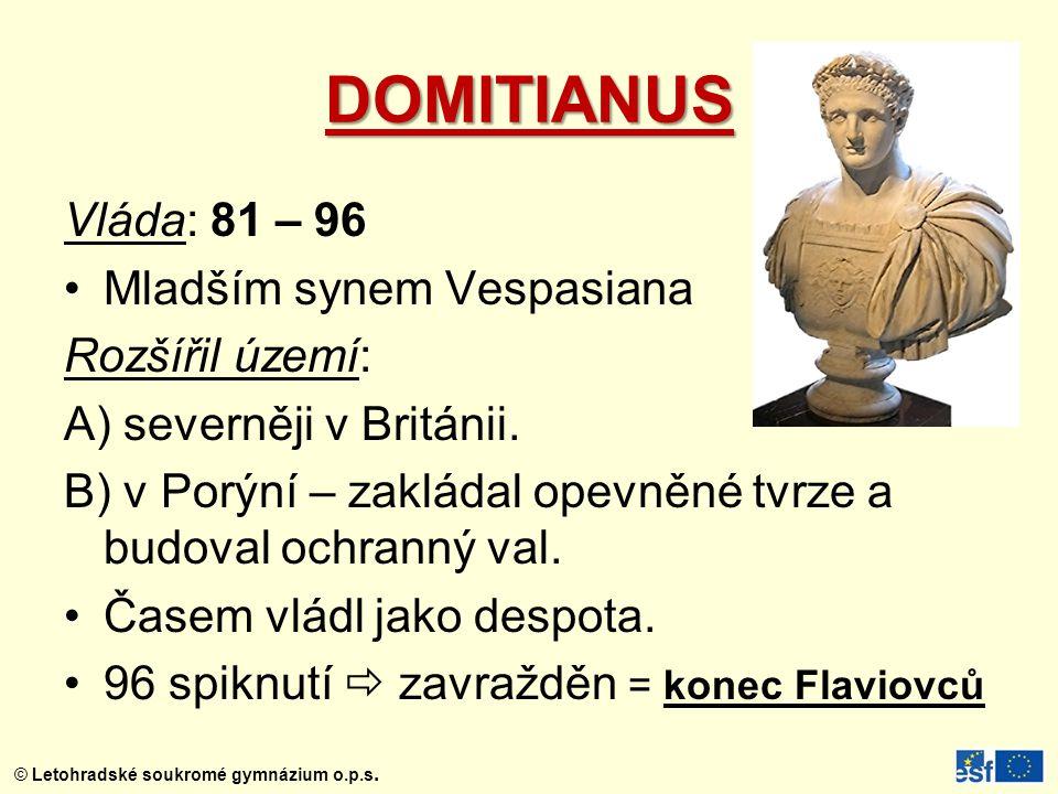 DOMITIANUS Vláda: 81 – 96 Mladším synem Vespasiana Rozšířil území: