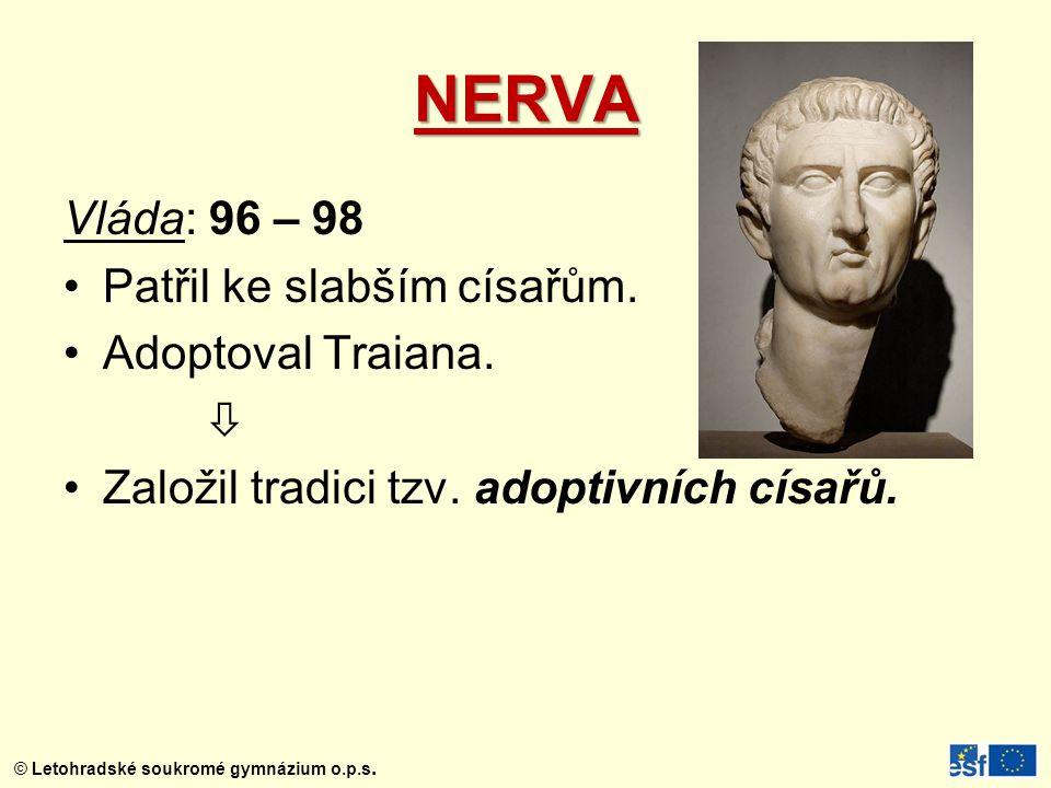 NERVA Vláda: 96 – 98 Patřil ke slabším císařům. Adoptoval Traiana. 