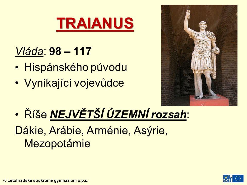 TRAIANUS Vláda: 98 – 117 Hispánského původu Vynikající vojevůdce