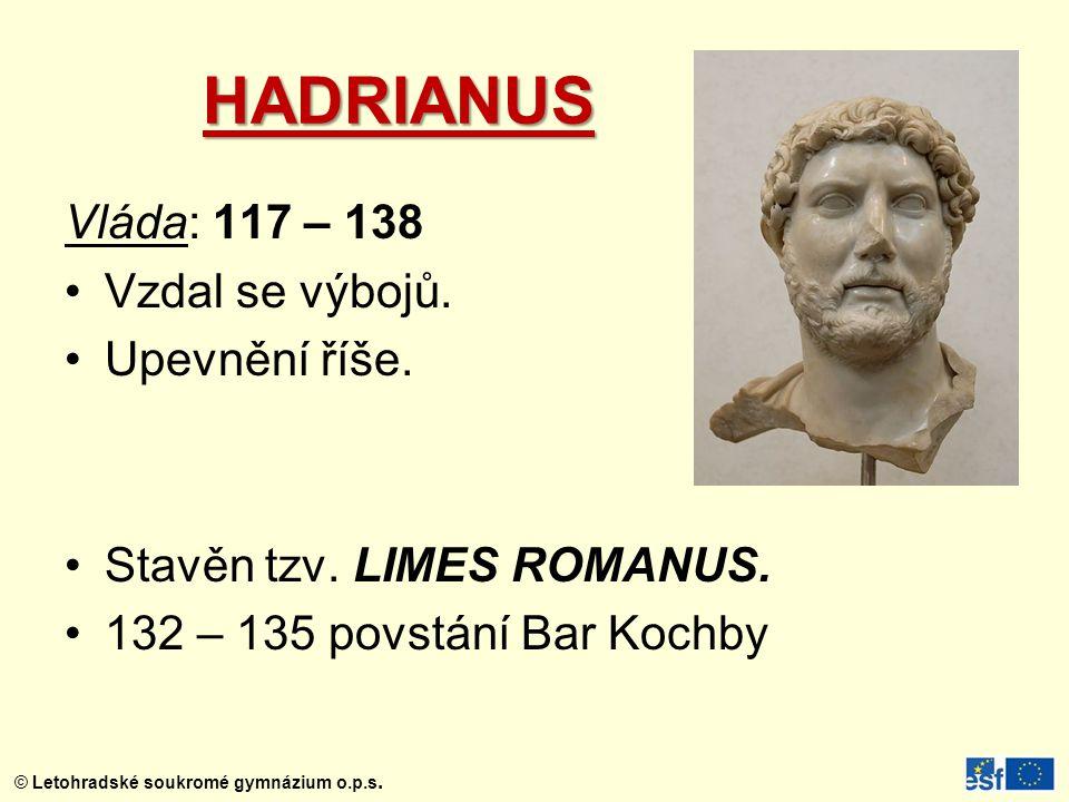 HADRIANUS Vláda: 117 – 138 Vzdal se výbojů. Upevnění říše.