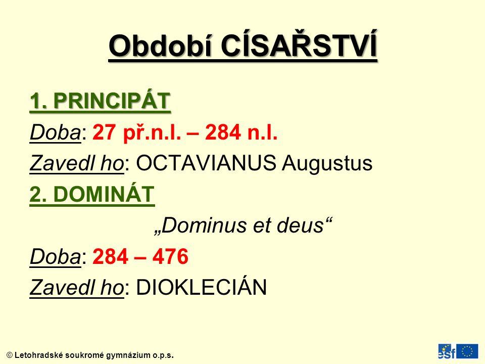 Období CÍSAŘSTVÍ 1. PRINCIPÁT Doba: 27 př.n.l. – 284 n.l.