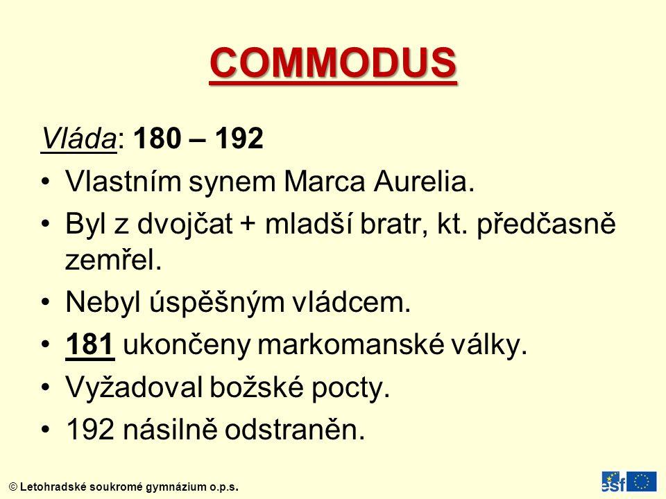 COMMODUS Vláda: 180 – 192 Vlastním synem Marca Aurelia.
