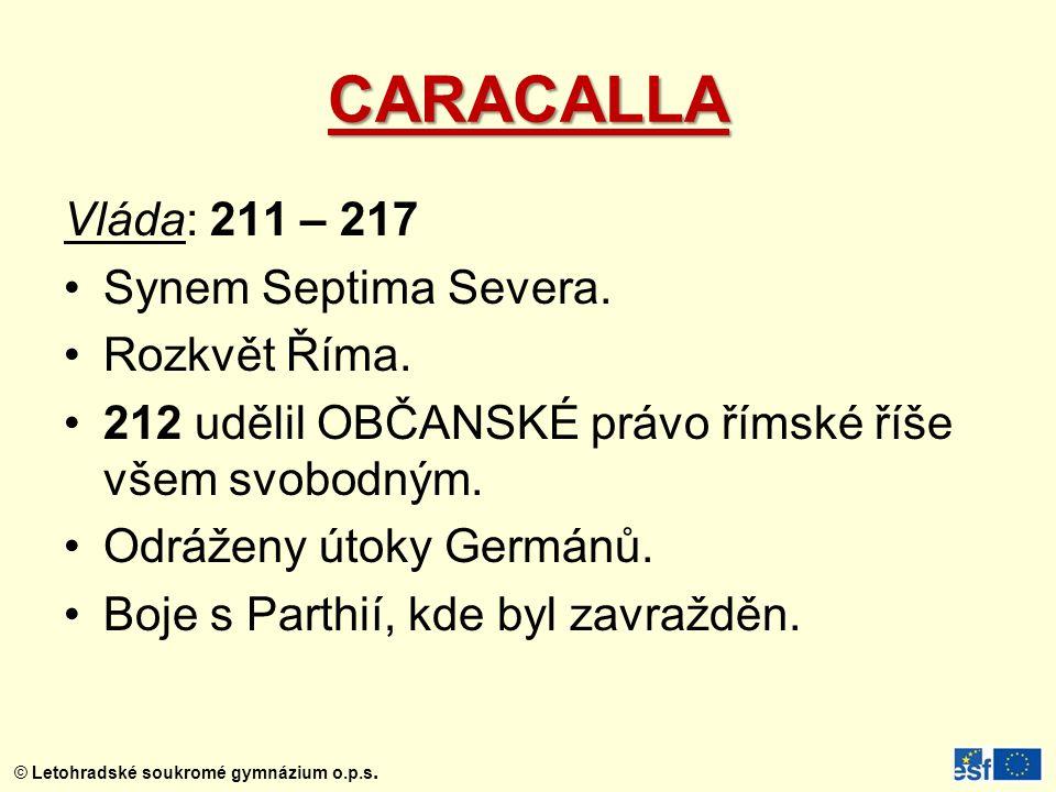 CARACALLA Vláda: 211 – 217 Synem Septima Severa. Rozkvět Říma.