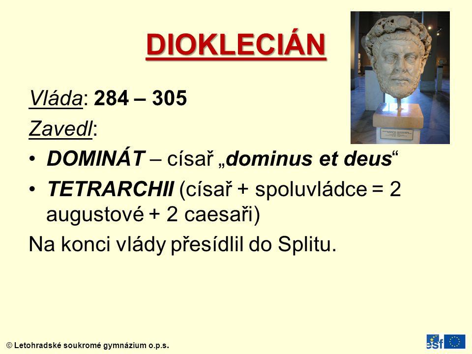 """DIOKLECIÁN Vláda: 284 – 305 Zavedl: DOMINÁT – císař """"dominus et deus"""