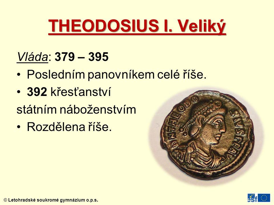 THEODOSIUS I. Veliký Vláda: 379 – 395 Posledním panovníkem celé říše.