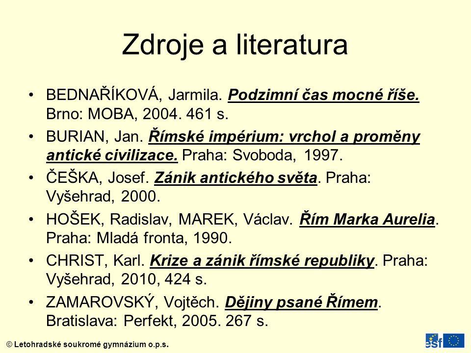 Zdroje a literatura BEDNAŘÍKOVÁ, Jarmila. Podzimní čas mocné říše. Brno: MOBA, 2004. 461 s.