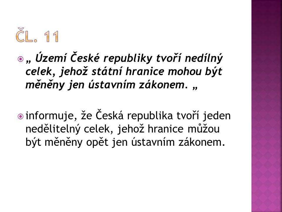 """Čl. 11 """" Území České republiky tvoří nedílný celek, jehož státní hranice mohou být měněny jen ústavním zákonem. """""""