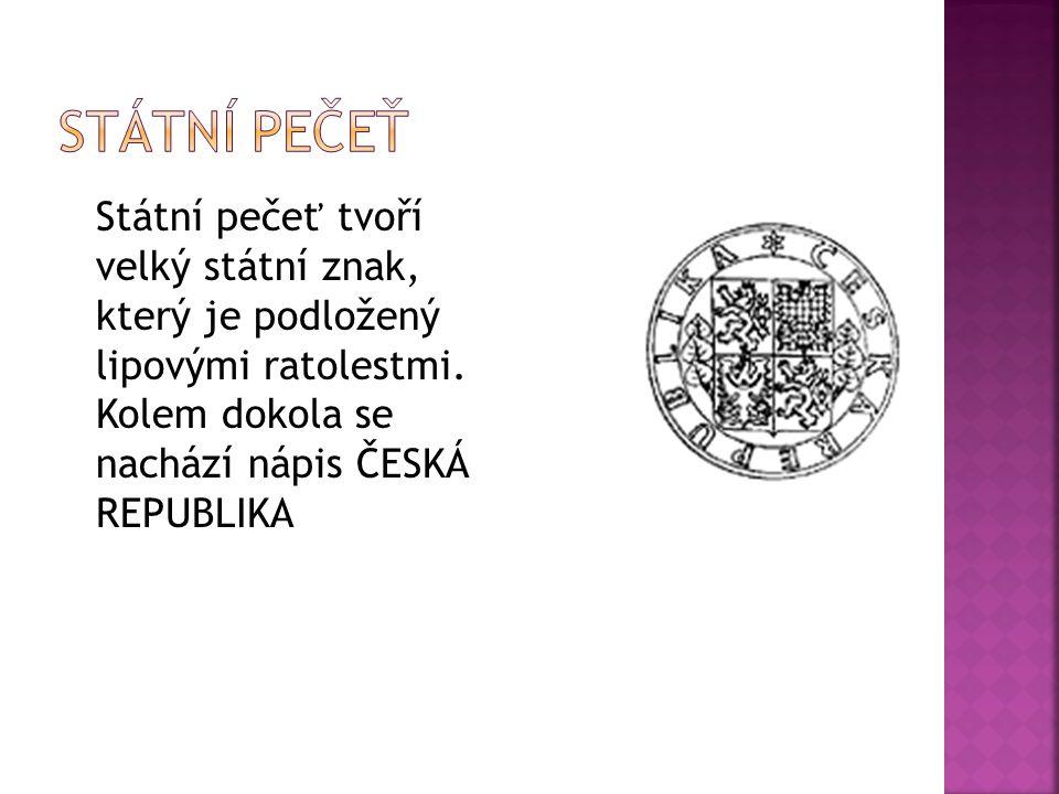 Státní pečeť Státní pečeť tvoří velký státní znak, který je podložený lipovými ratolestmi.