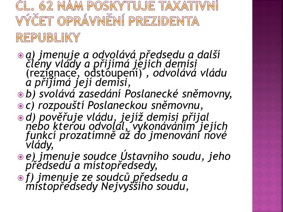 Čl. 62 nám poskytuje taxativní výčet oprávnění prezidenta republiky