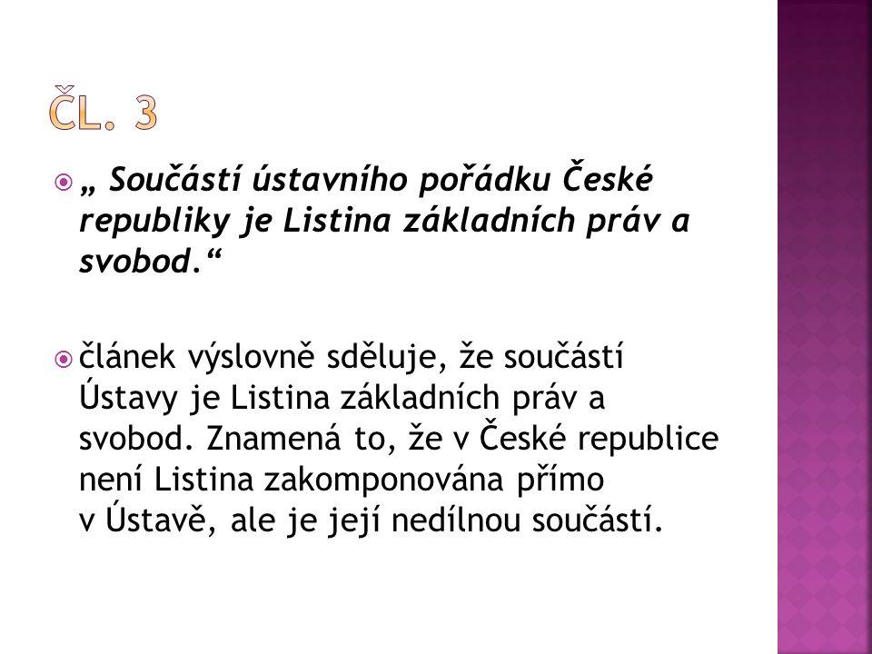 """Čl. 3 """" Součástí ústavního pořádku České republiky je Listina základních práv a svobod."""