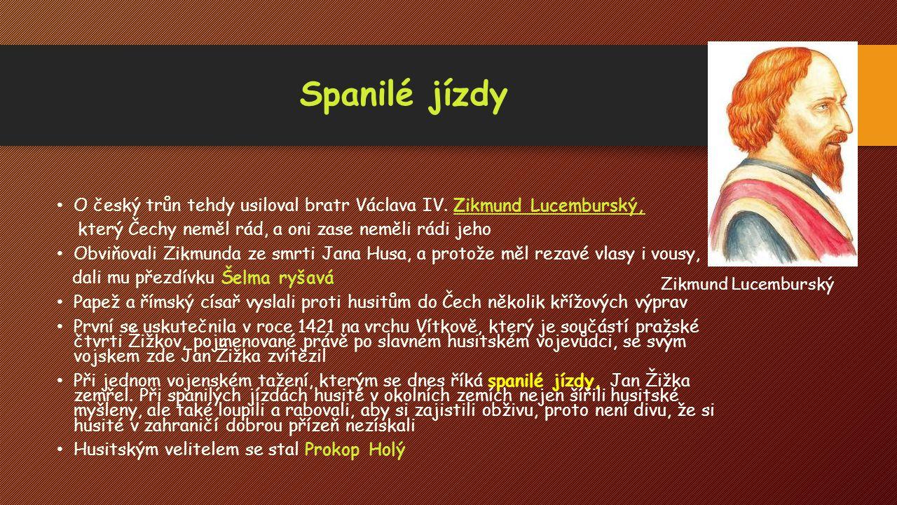 Spanilé jízdy O český trůn tehdy usiloval bratr Václava IV. Zikmund Lucemburský, který Čechy neměl rád, a oni zase neměli rádi jeho.