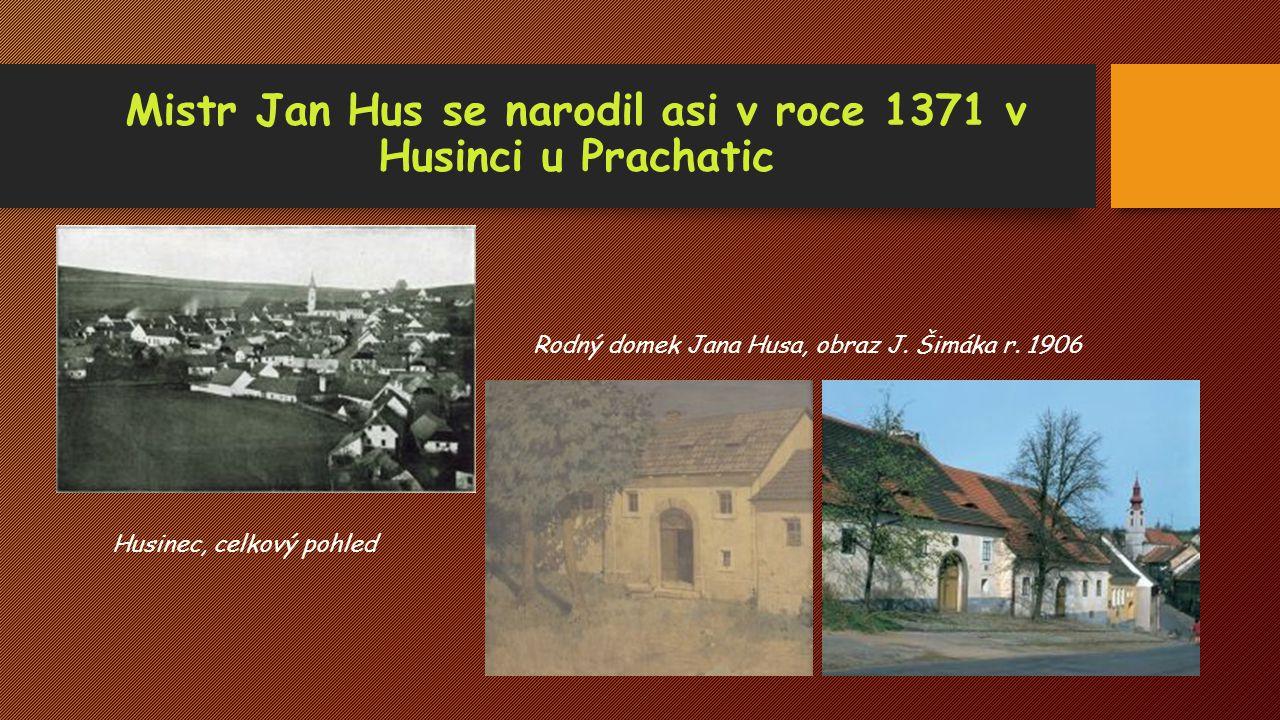 Mistr Jan Hus se narodil asi v roce 1371 v Husinci u Prachatic